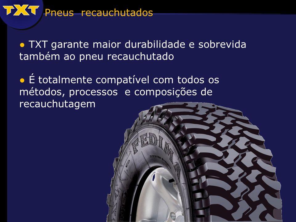 TXT garante maior durabilidade e sobrevida também ao pneu recauchutado É totalmente compatível com todos os métodos, processos e composições de recauchutagem Pneus recauchutados