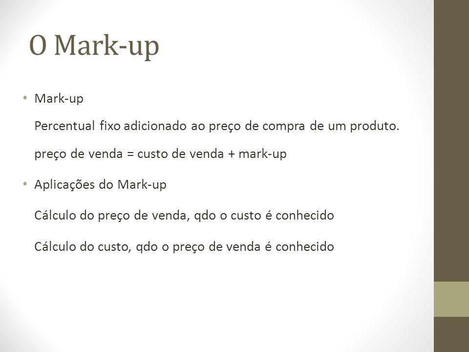 O Mark-up Mark-up Percentual fixo adicionado ao preço de compra de um produto.