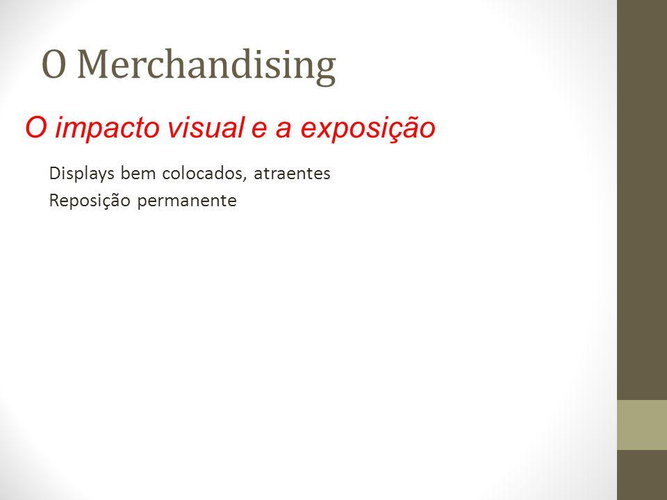 O Merchandising Displays bem colocados, atraentes Reposição permanente O impacto visual e a exposição