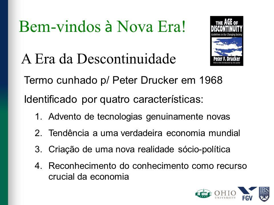 Bem-vindos à Nova Era! A Era da Descontinuidade Termo cunhado p/ Peter Drucker em 1968 Identificado por quatro características: 1.Advento de tecnologi