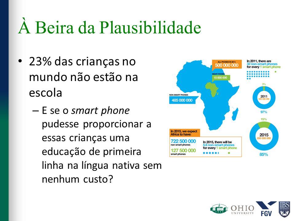 À Beira da Plausibilidade 23% das crianças no mundo não estão na escola – E se o smart phone pudesse proporcionar a essas crianças uma educação de pri