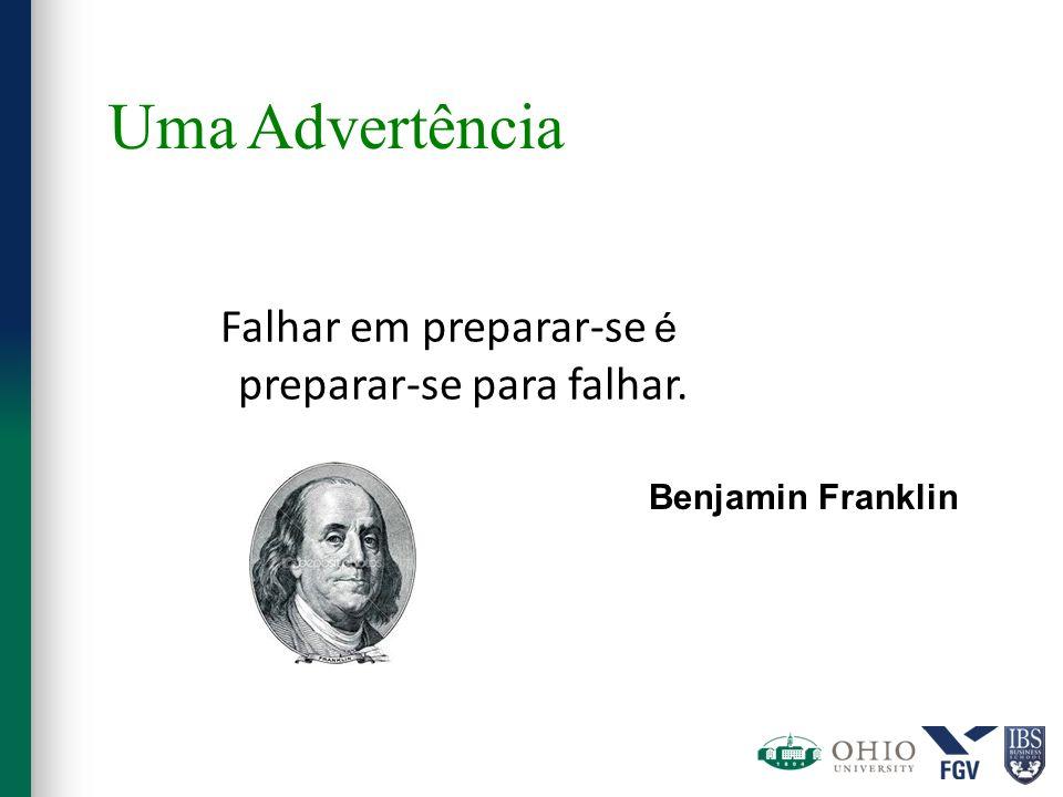 Falhar em preparar-se é preparar-se para falhar. Benjamin Franklin Uma Advertência