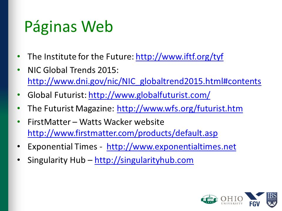 Páginas Web The Institute for the Future: http://www.iftf.org/tyfhttp://www.iftf.org/tyf NIC Global Trends 2015: http://www.dni.gov/nic/NIC_globaltren