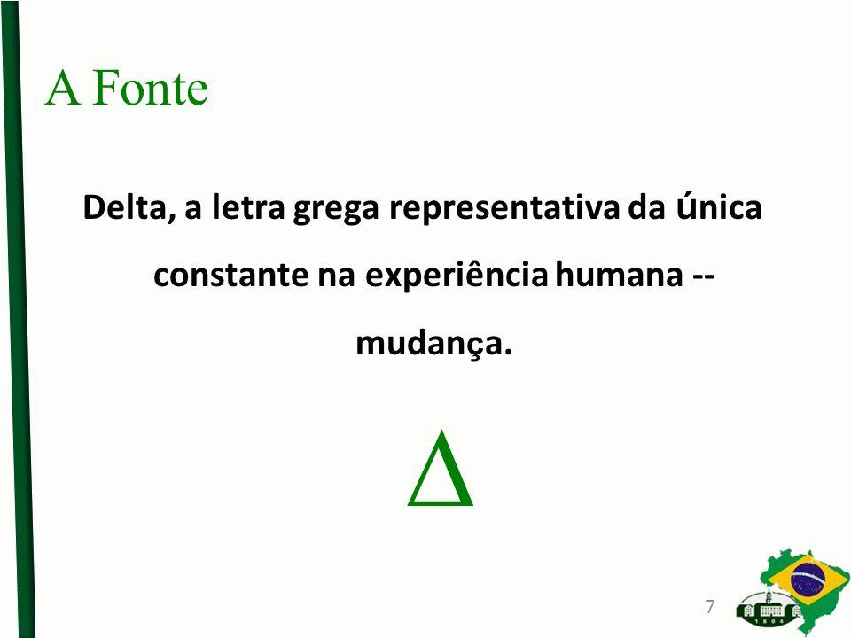 Delta, a letra grega representativa da ú nica constante na experiência humana -- mudan ç a. A Fonte 7