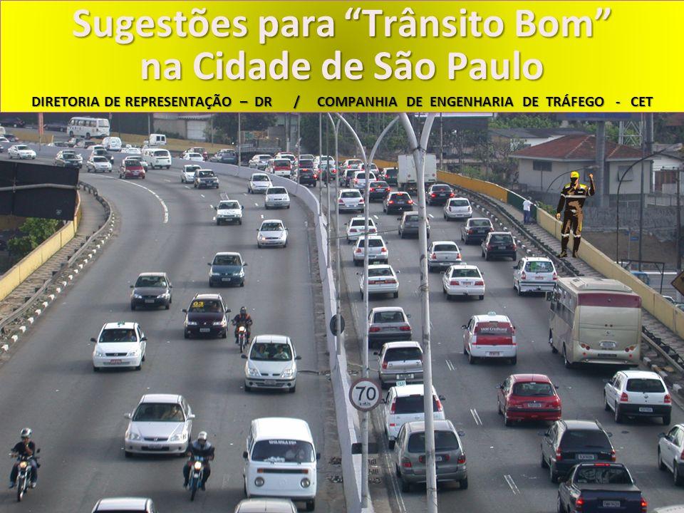 Sugestões para Trânsito Bom na Cidade de São Paulo DIRETORIA DE REPRESENTAÇÃO – DR / COMPANHIA DE ENGENHARIA DE TRÁFEGO - CET Sugestões para Trânsito