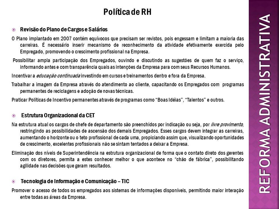 Política de RH Revisão do Plano de Cargos e Salários O Plano implantado em 2007 contém equívocos que precisam ser revistos, pois engessam e limitam a