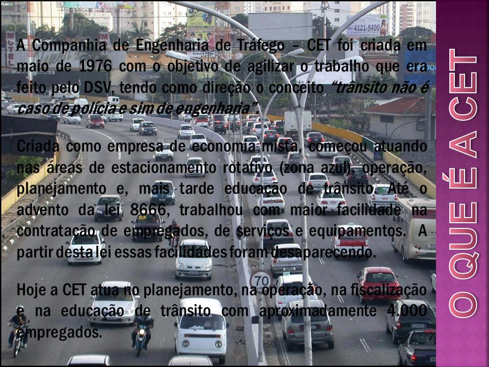 A CET e seus Empregados continuam operando o trânsito da Cidade de São Paulo e vivendo, dia a dia, situações muito adversas, boa parte delas criadas dentro da própria Empresa ou da Prefeitura.