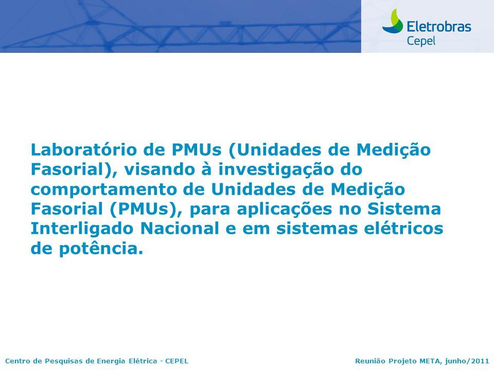 Centro de Pesquisas de Energia Elétrica - CEPELReunião Projeto META, junho/2011 Laboratório de PMUs (Unidades de Medição Fasorial), visando à investig
