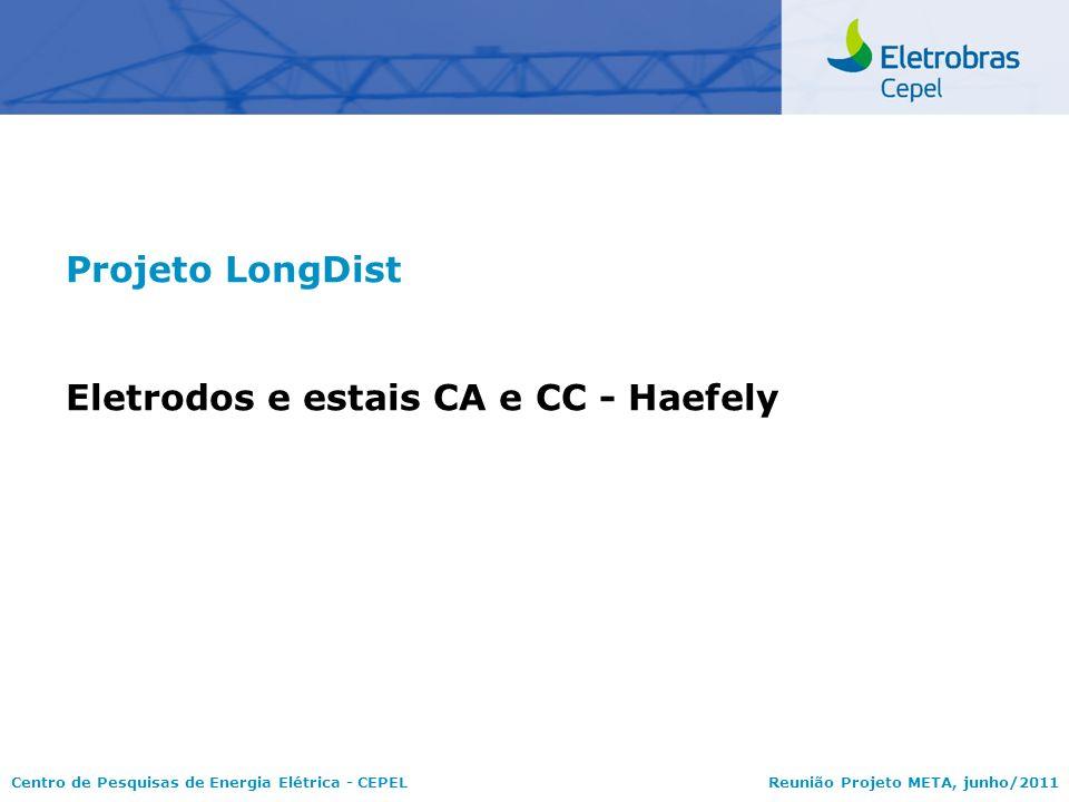 Centro de Pesquisas de Energia Elétrica - CEPELReunião Projeto META, junho/2011 Projeto LongDist Eletrodos e estais CA e CC - Haefely
