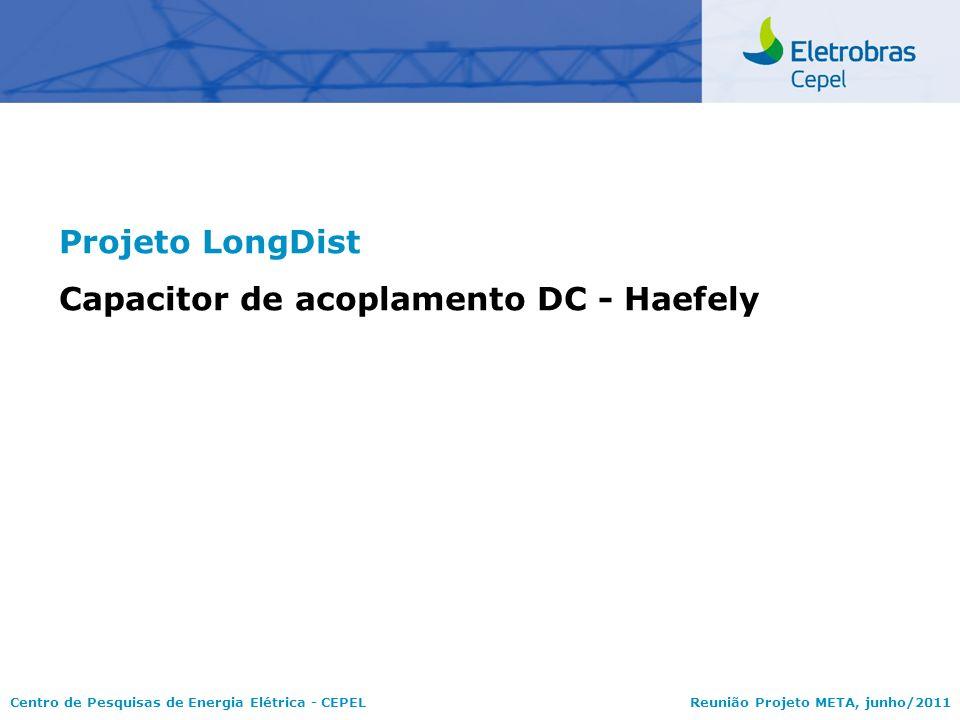Centro de Pesquisas de Energia Elétrica - CEPELReunião Projeto META, junho/2011 Projeto LongDist Capacitor de acoplamento DC - Haefely