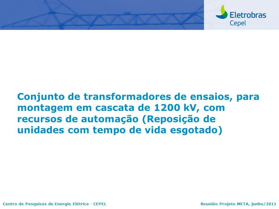 Centro de Pesquisas de Energia Elétrica - CEPELReunião Projeto META, junho/2011 Conjunto de transformadores de ensaios, para montagem em cascata de 12