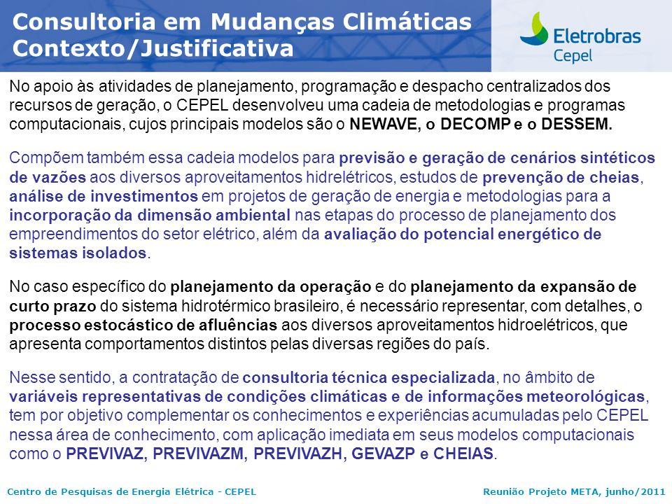 Centro de Pesquisas de Energia Elétrica - CEPELReunião Projeto META, junho/2011 Consultoria em Mudanças Climáticas Contexto/Justificativa No apoio às