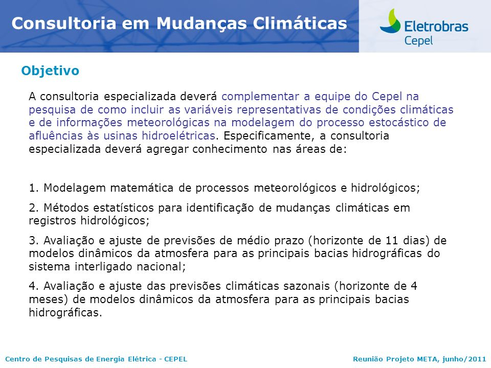 Centro de Pesquisas de Energia Elétrica - CEPELReunião Projeto META, junho/2011 Objetivo Consultoria em Mudanças Climáticas A consultoria especializad