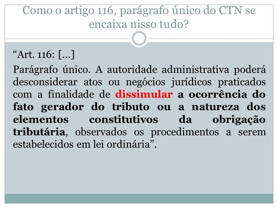 Como o artigo 116, parágrafo único do CTN se encaixa nisso tudo? Art. 116: [...] Parágrafo único. A autoridade administrativa poderá desconsiderar ato