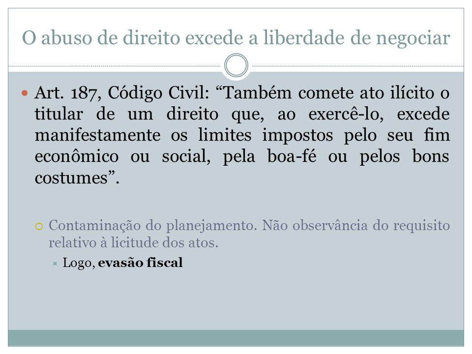 O abuso de direito excede a liberdade de negociar Art. 187, Código Civil: Também comete ato ilícito o titular de um direito que, ao exercê-lo, excede