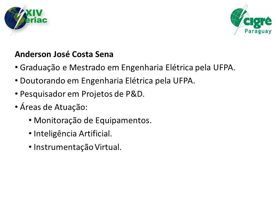 Anderson José Costa Sena Graduação e Mestrado em Engenharia Elétrica pela UFPA. Doutorando em Engenharia Elétrica pela UFPA. Pesquisador em Projetos d