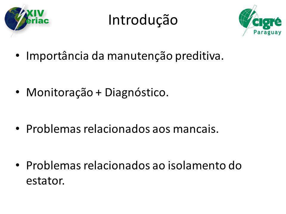 Importância da manutenção preditiva. Monitoração + Diagnóstico. Problemas relacionados aos mancais. Problemas relacionados ao isolamento do estator.