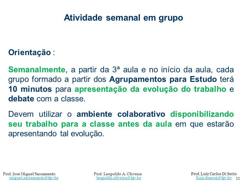 Orientação : Semanalmente, a partir da 3ª aula e no início da aula, cada grupo formado a partir dos Agrupamentos para Estudo terá 10 minutos para apre