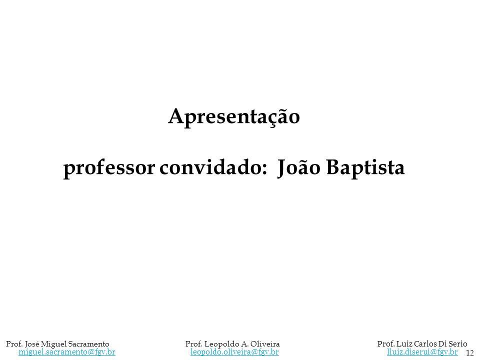12 Prof. José Miguel Sacramento Prof. Leopoldo A. Oliveira Prof. Luiz Carlos Di Serio miguel.sacramento@fgv.br leopoldo.oliveira@fgv.br lluiz.diserui@