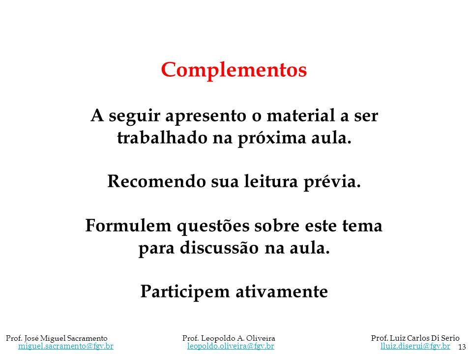 13 Prof. José Miguel Sacramento Prof. Leopoldo A. Oliveira Prof. Luiz Carlos Di Serio miguel.sacramento@fgv.br leopoldo.oliveira@fgv.br lluiz.diserui@