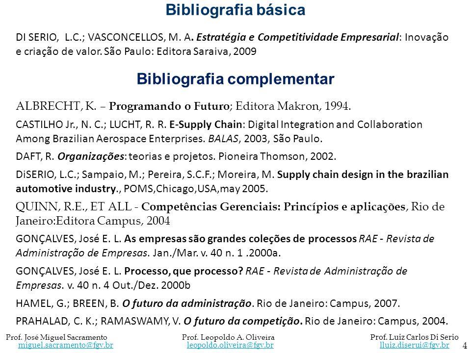 4 Bibliografia básica DI SERIO, L.C.; VASCONCELLOS, M. A. Estratégia e Competitividade Empresarial: Inovação e criação de valor. São Paulo: Editora Sa
