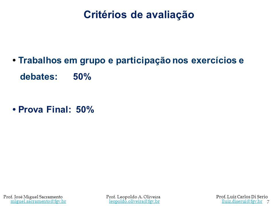 Critérios de avaliação Trabalhos em grupo e participação nos exercícios e debates: 50% Prova Final: 50% 7 Prof. José Miguel Sacramento Prof. Leopoldo