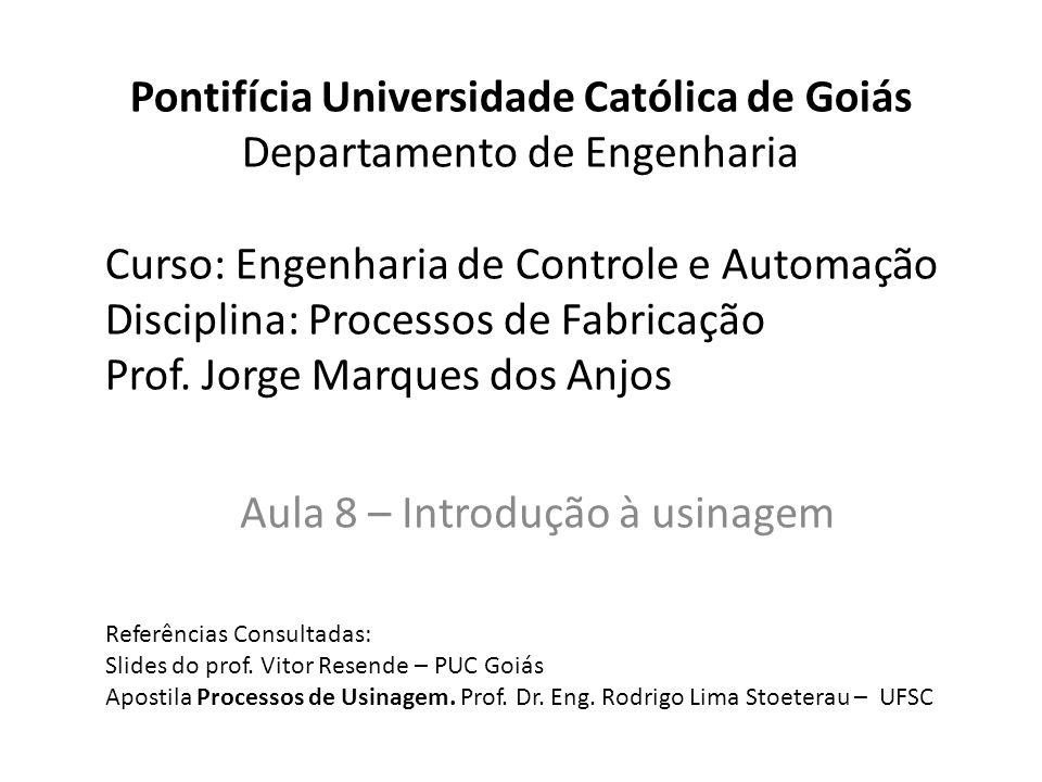 Pontifícia Universidade Católica de Goiás Departamento de Engenharia Curso: Engenharia de Controle e Automação Disciplina: Processos de Fabricação Pro