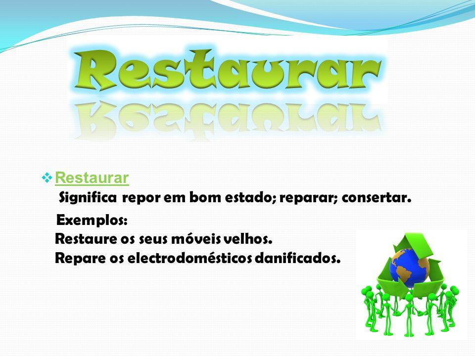 Restaurar Significa repor em bom estado; reparar; consertar.