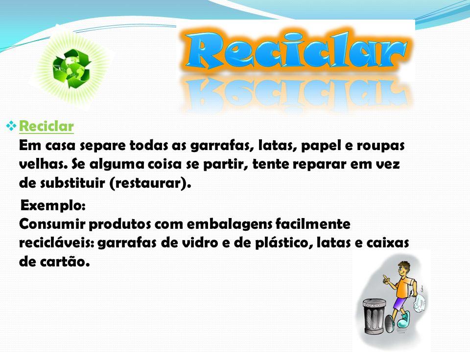 Reciclar Em casa separe todas as garrafas, latas, papel e roupas velhas.