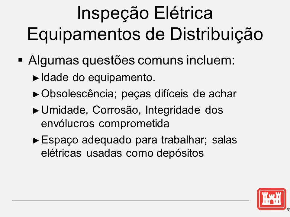 Inspeção Elétrica Equipamentos de Distribuição Algumas questões comuns incluem: Idade do equipamento.