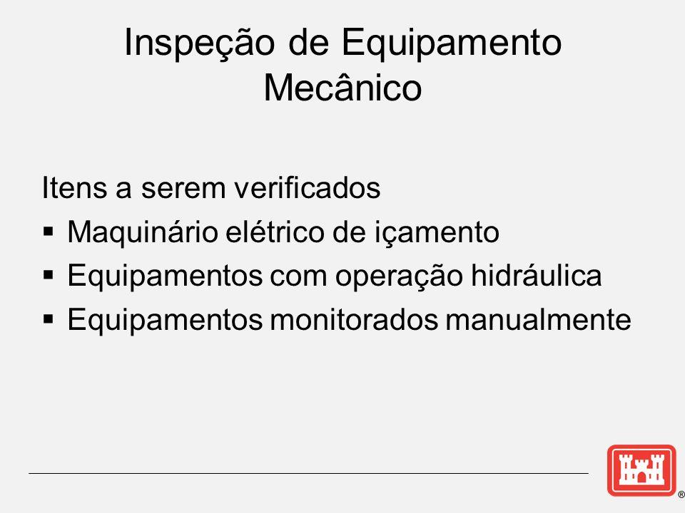 Inspeção de Equipamento Mecânico Itens a serem verificados Maquinário elétrico de içamento Equipamentos com operação hidráulica Equipamentos monitorados manualmente