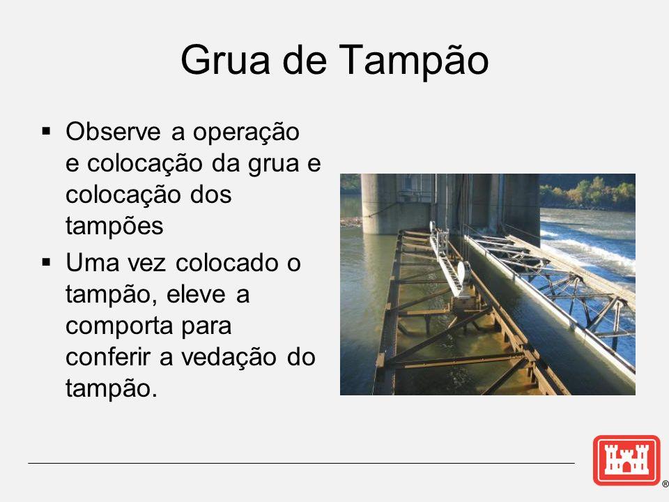Grua de Tampão Observe a operação e colocação da grua e colocação dos tampões Uma vez colocado o tampão, eleve a comporta para conferir a vedação do tampão.