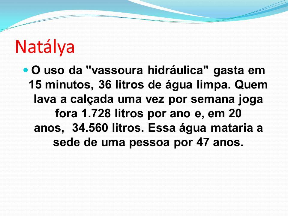 Natálya O uso da vassoura hidráulica gasta em 15 minutos, 36 litros de água limpa.