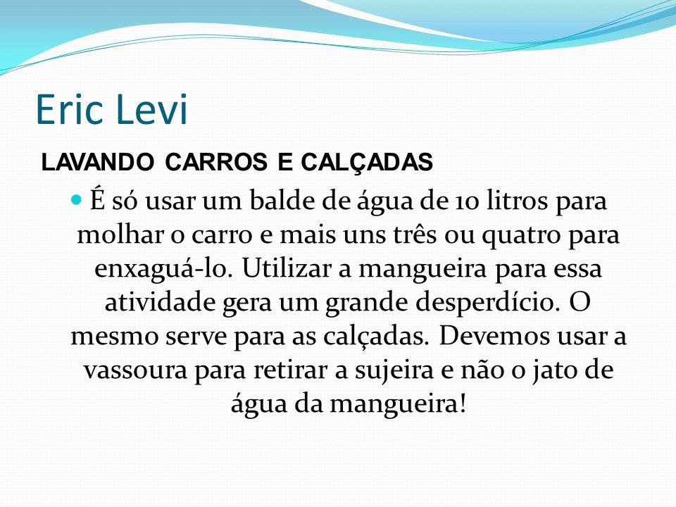Eric Levi LAVANDO CARROS E CALÇADAS É só usar um balde de água de 10 litros para molhar o carro e mais uns três ou quatro para enxaguá-lo. Utilizar a