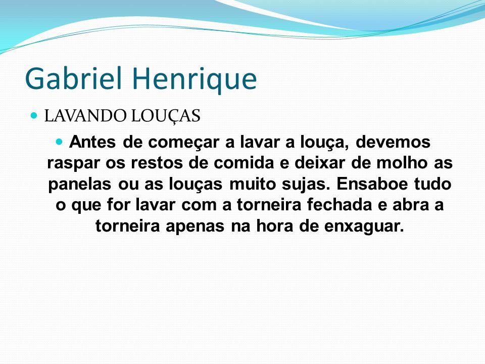 Gabriel Henrique LAVANDO LOUÇAS Antes de começar a lavar a louça, devemos raspar os restos de comida e deixar de molho as panelas ou as louças muito s