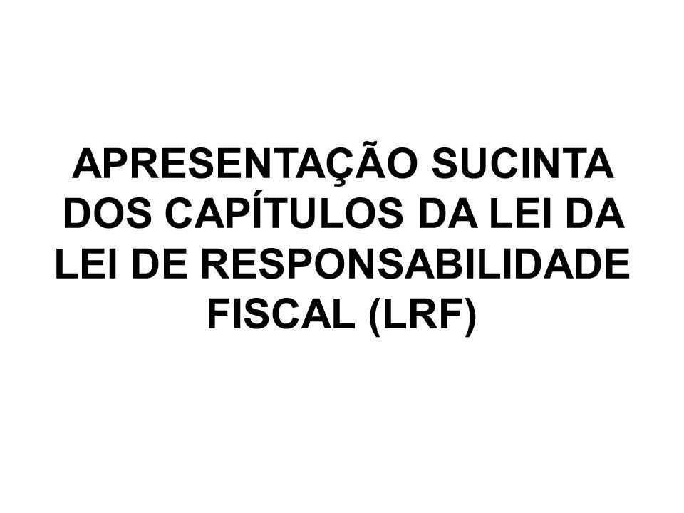 CAPÍTULO I Estabelece quais os entes da Federação que estão sujeitos à Lei de Responsabilidade Fiscal e define a receita corrente líquida, que serve de referência para o estabelecimento dos parâmetros e limites.