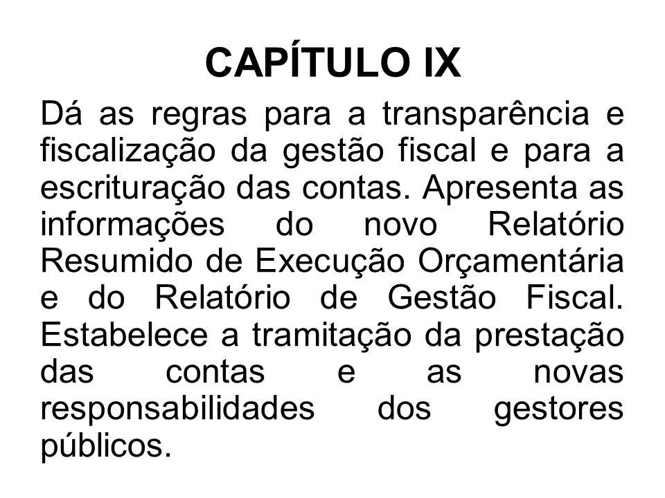CAPÍTULO IX Dá as regras para a transparência e fiscalização da gestão fiscal e para a escrituração das contas.