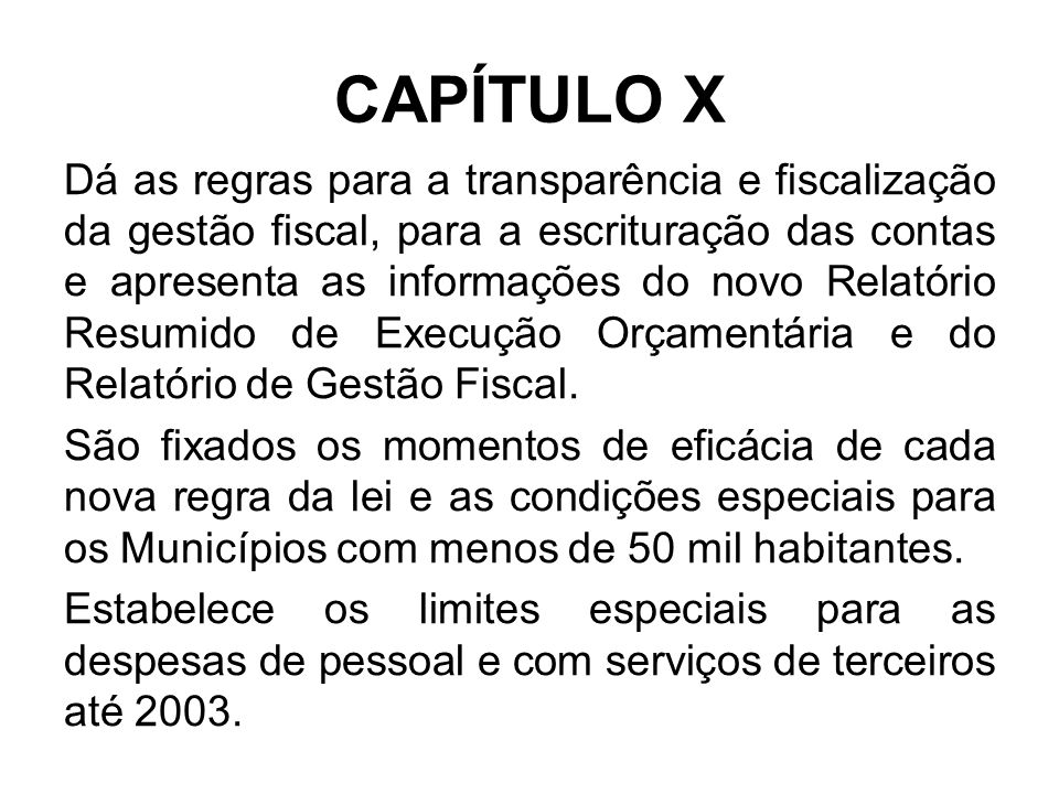 CAPÍTULO X Dá as regras para a transparência e fiscalização da gestão fiscal, para a escrituração das contas e apresenta as informações do novo Relatório Resumido de Execução Orçamentária e do Relatório de Gestão Fiscal.