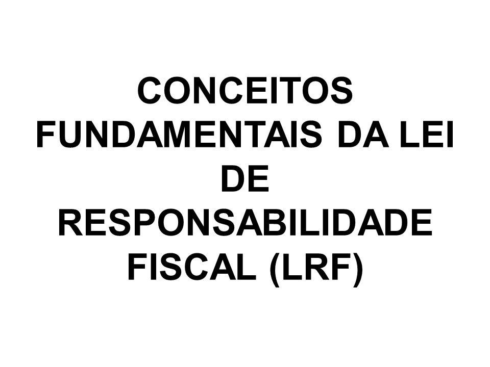 CONCEITOS FUNDAMENTAIS DA LEI DE RESPONSABILIDADE FISCAL (LRF)