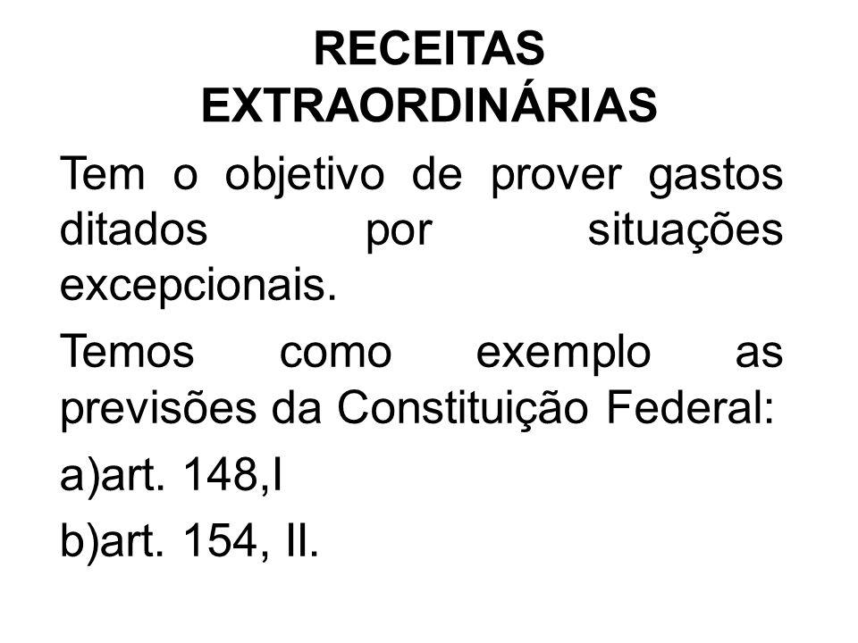 RECEITAS EXTRAORDINÁRIAS Tem o objetivo de prover gastos ditados por situações excepcionais.