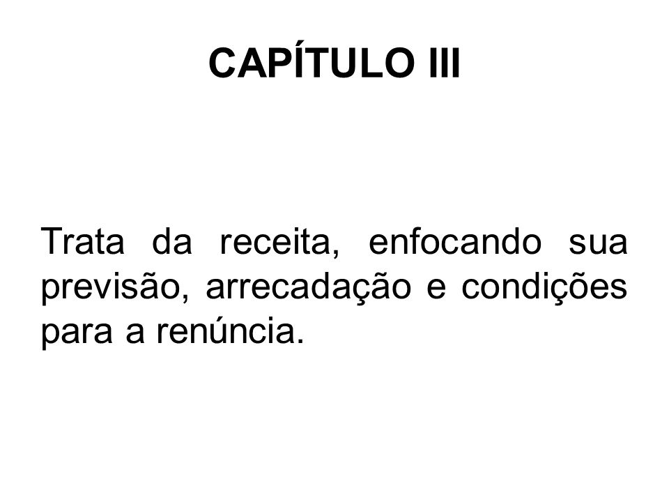 CAPÍTULO IV Enfoca a despesa, envolvendo sua geração, as classificadas como obrigatórias de caráter continuado e de pessoal.