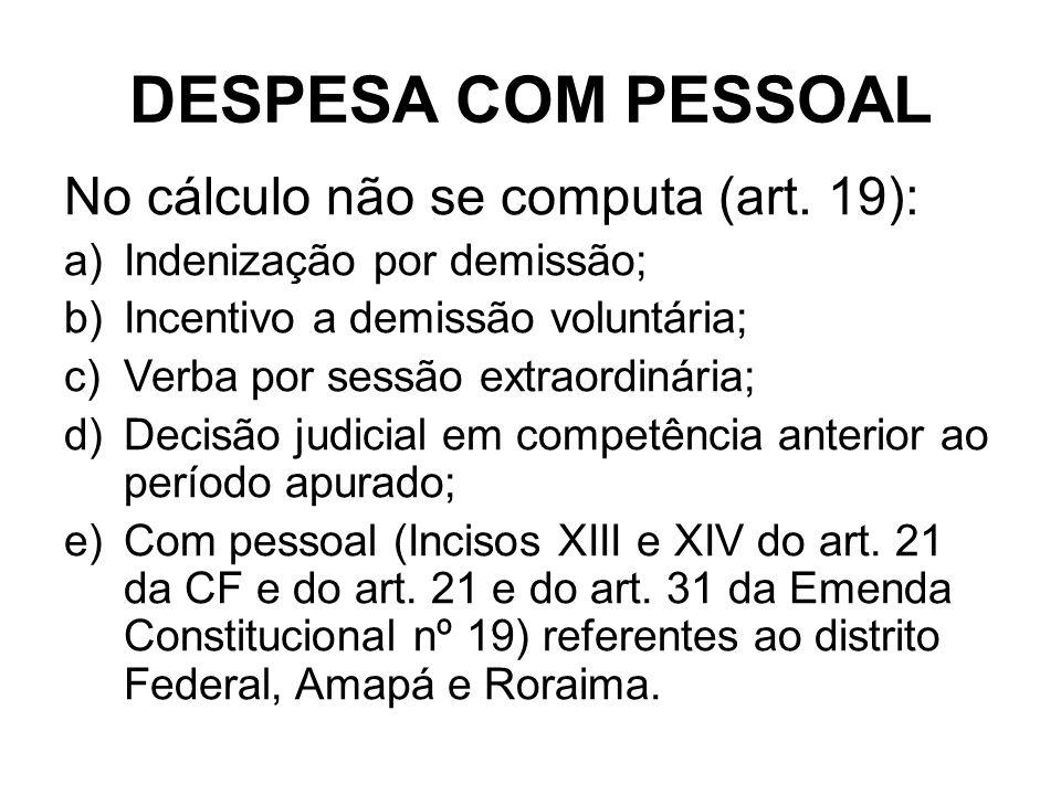 DESPESA COM PESSOAL No cálculo não se computa (art.