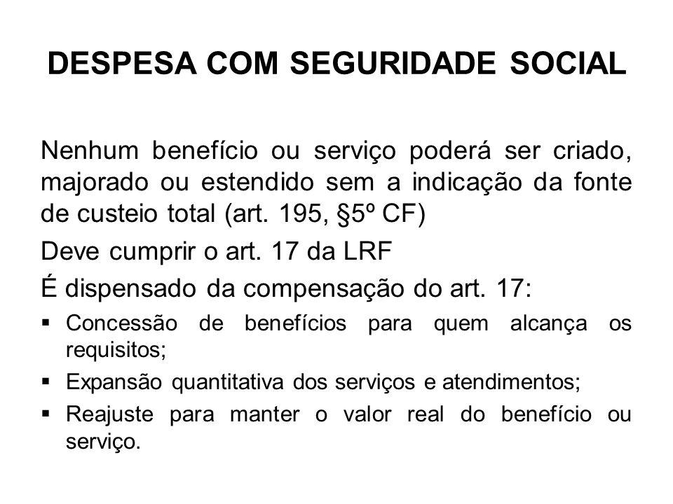 DESPESA COM SEGURIDADE SOCIAL Nenhum benefício ou serviço poderá ser criado, majorado ou estendido sem a indicação da fonte de custeio total (art.