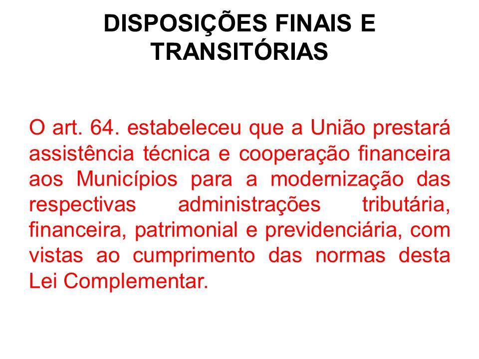 DISPOSIÇÕES FINAIS E TRANSITÓRIAS O art.64.