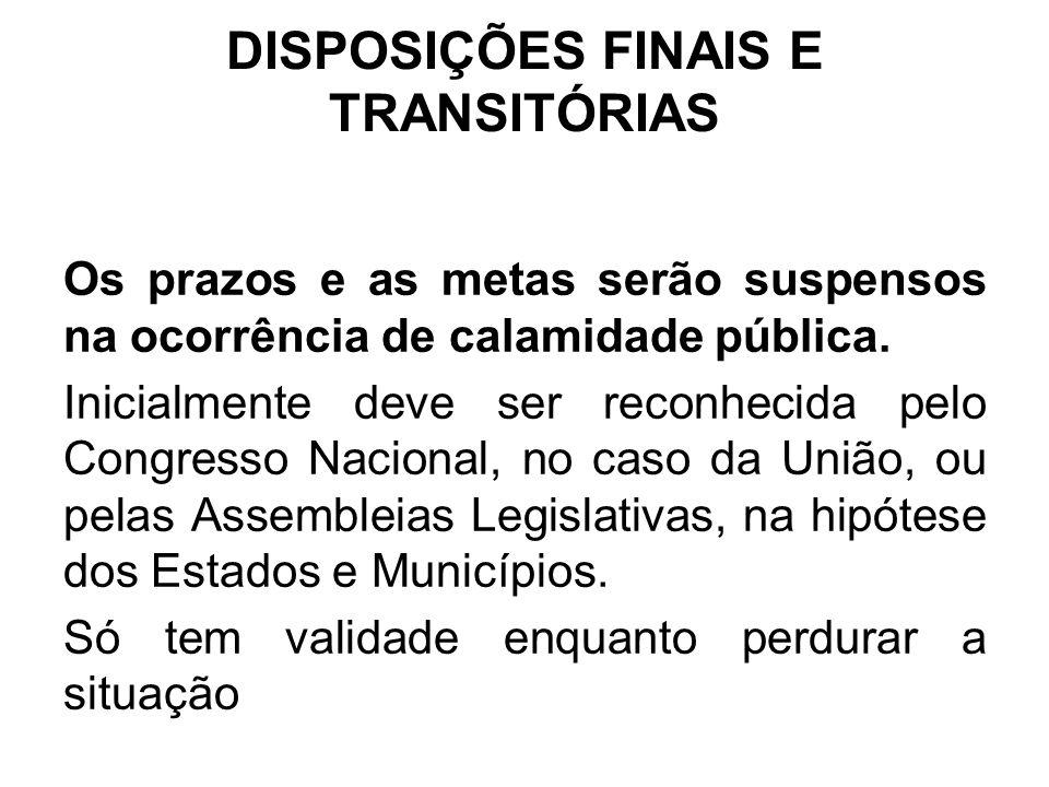 DISPOSIÇÕES FINAIS E TRANSITÓRIAS Os prazos e as metas serão suspensos na ocorrência de calamidade pública.