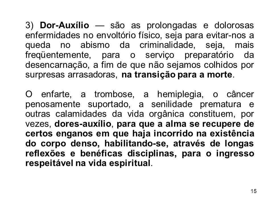 15 3) Dor-Auxílio são as prolongadas e dolorosas enfermidades no envoltório físico, seja para evitar-nos a queda no abismo da criminalidade, seja, mai