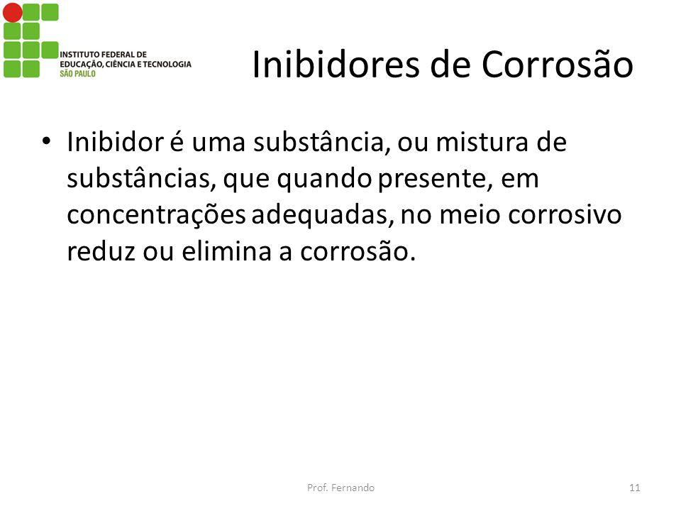 Inibidores de Corrosão Inibidor é uma substância, ou mistura de substâncias, que quando presente, em concentrações adequadas, no meio corrosivo reduz