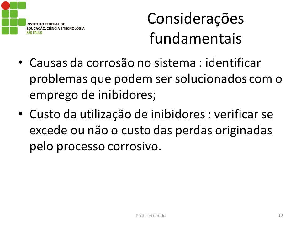 Considerações fundamentais Causas da corrosão no sistema : identificar problemas que podem ser solucionados com o emprego de inibidores; Custo da util