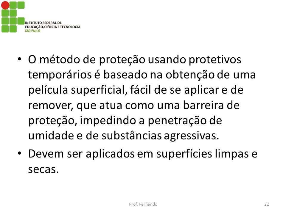 O método de proteção usando protetivos temporários é baseado na obtenção de uma película superficial, fácil de se aplicar e de remover, que atua como