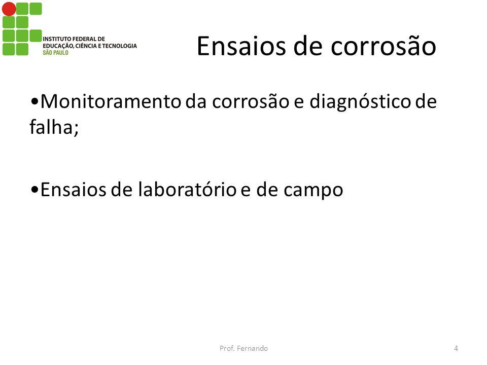 Ensaios de corrosão Monitoramento da corrosão e diagnóstico de falha; Ensaios de laboratório e de campo Prof. Fernando4